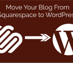 Move Your Blog From Squarespace To WordPress