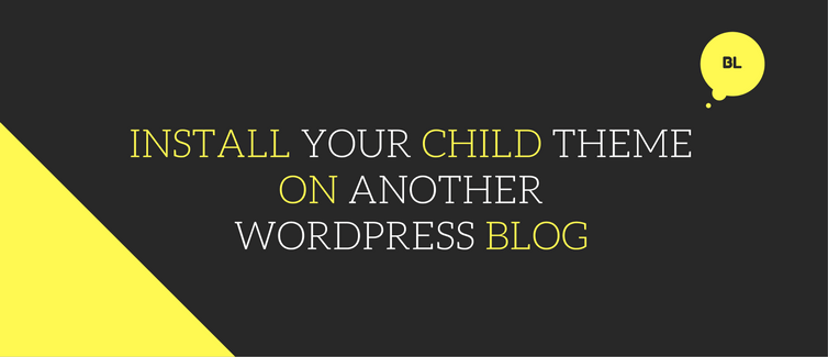 install your child theme on another WordPress blog