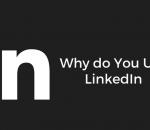 Why do You Use LinkedIn