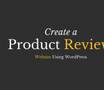 Create a Product Review Wesite using WordPress