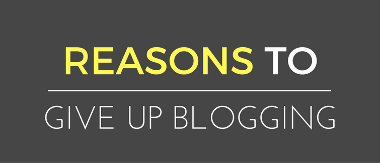 reasons to give up blogging