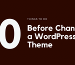 things to do before changing your wordpress theme