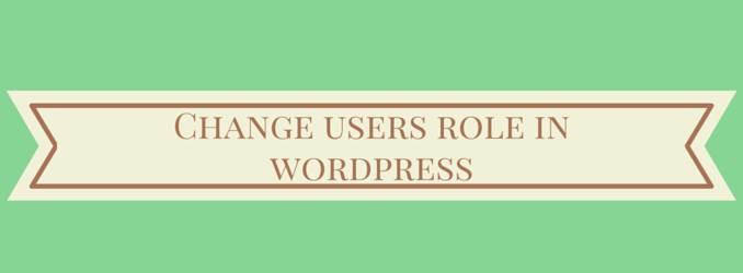 how to change users role in wordpress