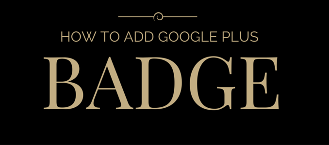HOW TO ADD GOOGLE PLUS BADGE
