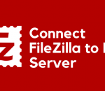 how to connect FileZilla