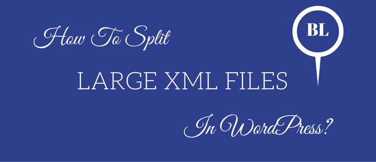 Split Large XML Files in WordPress
