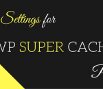 Best Settings for wp super cache