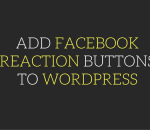 add facebook reaction buttons to your wordpress blog posts