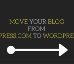 MOVE YOUR BLOG FROM WORDPRESS.COM TO WORDPRESS.ORG