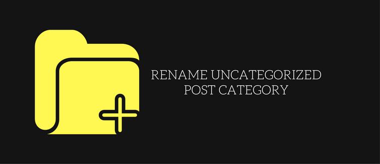Rename the uncategorized category in WordPress