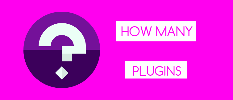 How many plugins are too many