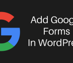 add a Google form in WordPress
